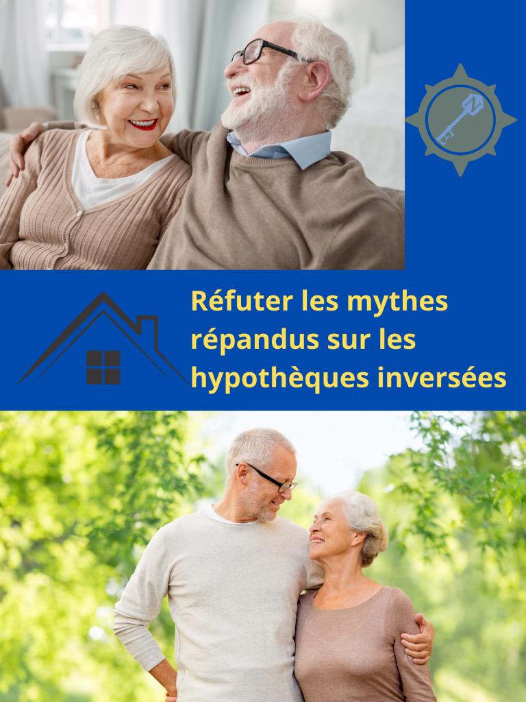 Réfuter les mythes répandus sur les hypothèques inversées